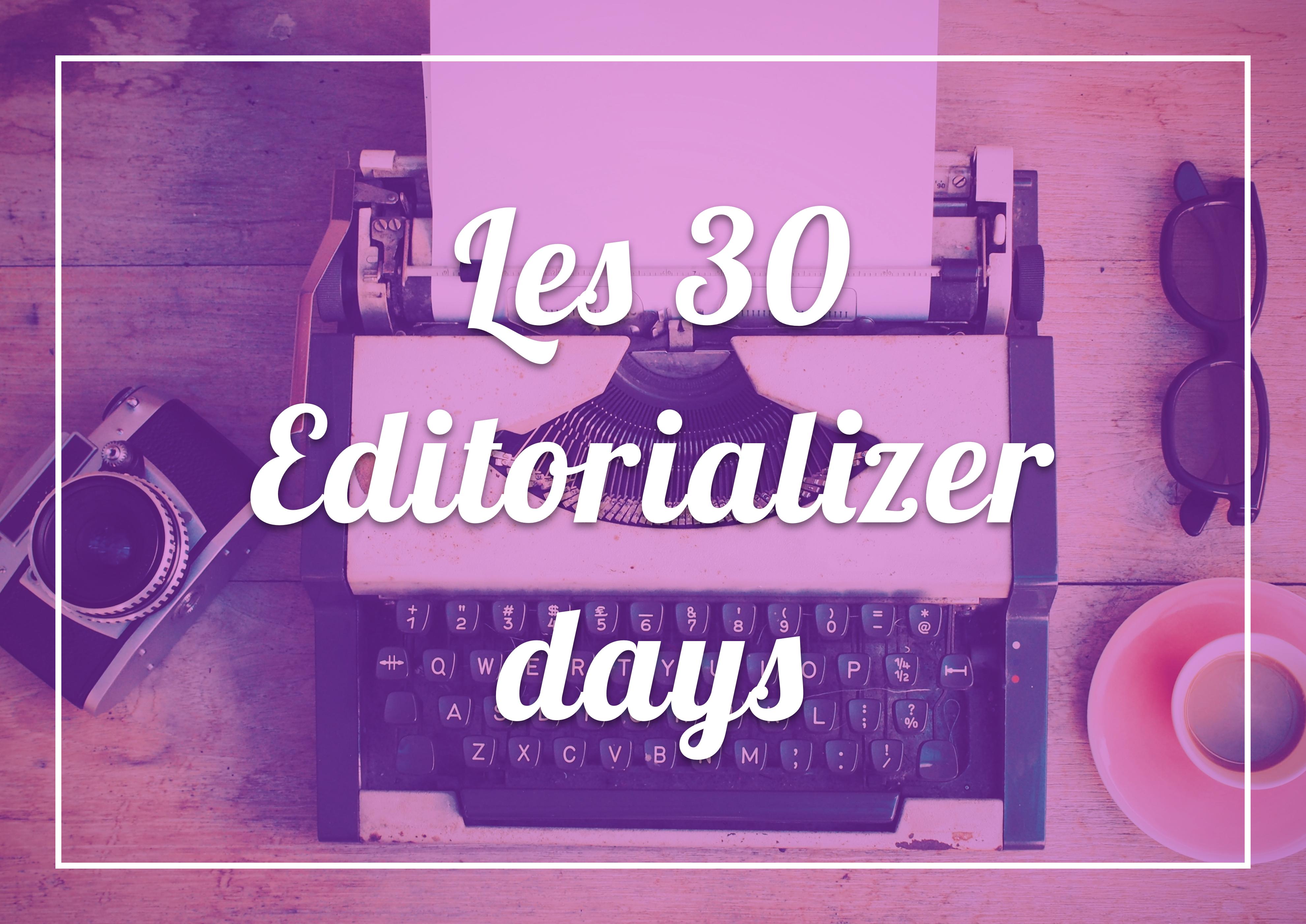 30 Editorializer Days